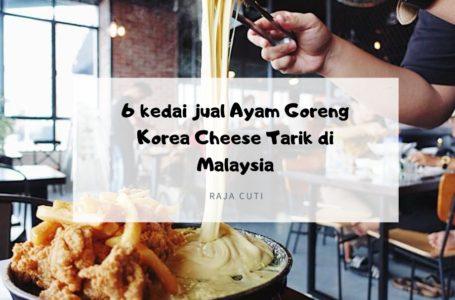 6 Kedai Jual Ayam Goreng Korea Cheese Tarik di Malaysia