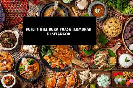 Senarai Bufet Hotel Buka Puasa 2021 Termurah & Berbaloi Sekitar Selangor